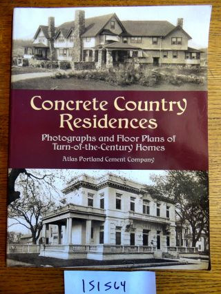 Concrete Country Residences: Photographs and Floor Plans of Turn-of-the-Century Homes. Atlas...