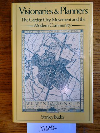Visionaries and Planners: The Garden City Movement and the Modern Community. Stanley Buder