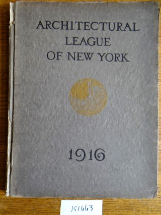 Year Book of the Architectural League of New York and Catalogue of the Thirty-First Annual...