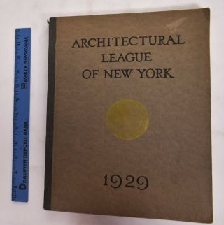 Year Book of the Architectural League of New York and Catalogue of the Forty-fourth Annual...