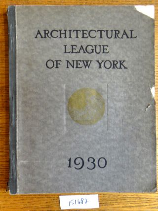 Year Book of the Architectural League of New York and Catalogue of the Forty-Fifth Annual Exhibition
