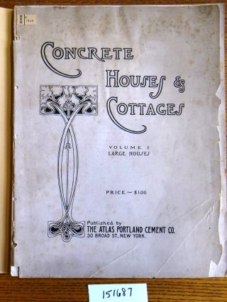 Concrete Houses & Cottages: Volume I, Large Houses. The Atlas Portland Cement Co