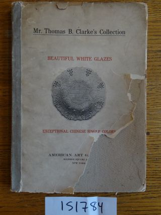 Illustrated Catalogue of a Remarkable Collection of Beautiful White Glazes in European and...