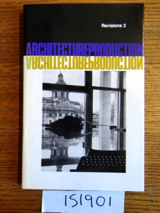 Architectureproduction [Architecture Production] Revisions 2. Beatriz Colomina, Joan Ockman