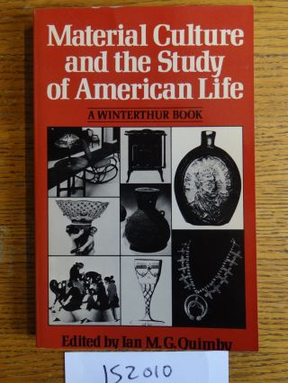 Material Culture and the Study of American Life: A Winterthur Book. Ian M. G. Quimby