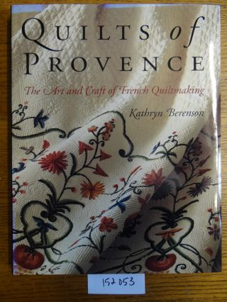 Quilts of Provence: The Art and Craft of French Quiltmaking. Kathryn Berenson