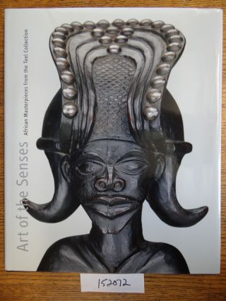 Art of the Senses: African Masterpieces from the Teel Collection. Suzanne Preston Bier