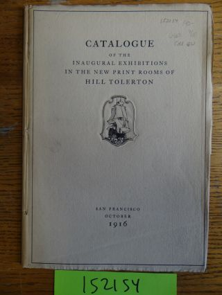 Catalogue of the Inaugural Exhibitions in the New Print Rooms of Hill Tolerton. Charles Keeler,...