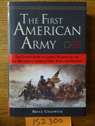 The First American Army: The Untold Story of George Washington and the Men behind America's First...