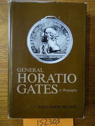 General Horatio Gates: A Biography. Paul David Nelson