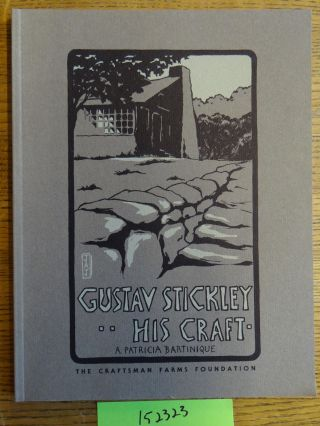 Gustav Stickley, His Craft: A Daily Vision and a Dream. A. Patricia Bartinique