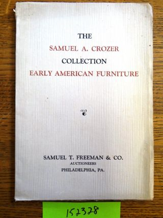 The Exceedingly Rare Collection of Early American Furniture: The Property of Samuel A. Crozer,...