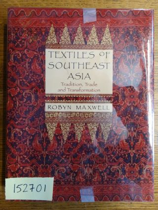 Textiles of Southeast Asia: Tradition, Trade and Transformation. Robyn Maxwell