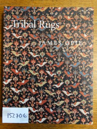 Tribal Rugs: Nomadic and Village Weavings from the Near East and Central Asia. James Opie
