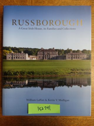 Russborough: A Great Irish House, its Families and Collections. William Laffan, Kevin V. Mulligan