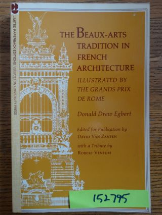 The Beaux-Arts Tradition in French Architecture. Donald Drew Egbert, David Van Zanten