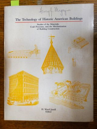 The Technology of Historic American Buildings: Studies of the Materials, Craft Processes, and the...