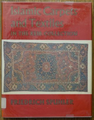 Islamic Carpets and Textiles in the Keir Collection. Friedrich Spuhler