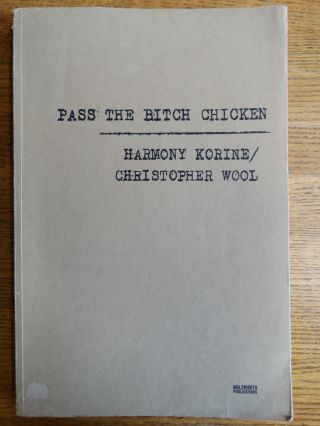 Pass the Bitch Chicken. Christopher Wool, Harmony Korine