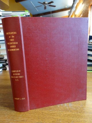 Encyclopaedia of the First Presbyterian Church in Germantown by John Clark Finney; including...
