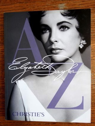 Elizabeth Taylor A to Z: A Publication to Celebrate the Dynamic Life and Collections of Elizabeth...