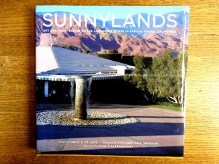 Sunnylands: Art and Architecture of the Annenberg Estate in Rancho Mirage, California. David G....