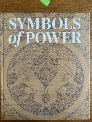 Symbols of Power: Luxury Textiles from Islamic Lands, 7th-21st Century. Louise W. Mackie