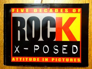 Rock X-Posed: Five Decades of Attitude in Pictures