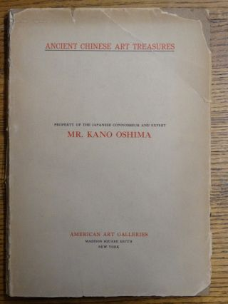 Illustrated Catalogue of an Important Collection of Ancient Chinese Treasures, Comprising Direct...