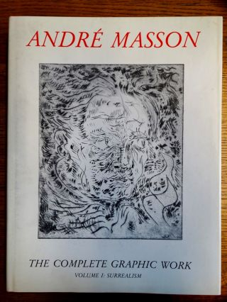 André Masson: The Complete Graphic Work: Volume I: Surrealism, 1924-49. Lawrence Saphire, Stanley William Hayter.