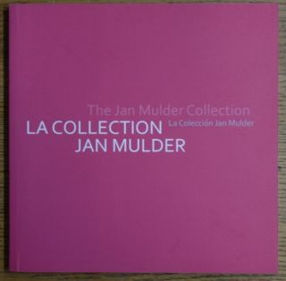 La Collection Jan Mulder = La Coleccion Jan Mulder = The Jan Mulder Collection. Jorge Villacorta,...