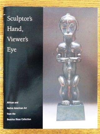 Sculptor's Hand, Viewer's Eye: African and Native American Art from the Beatrice Riese...