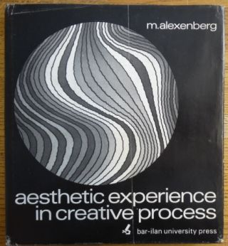 Aesthetic Experience in Creative Process. Melvin L. Alexenberg