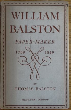 William Balston: Paper Maker, 1759-1849. Thomas Balston