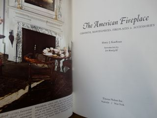 The American Fireplace: Chimneys, Mantelpieces, Fireplaces and Accessories