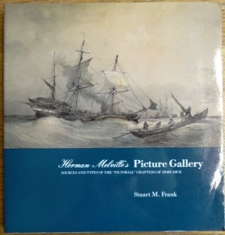 "Herman Melville's Picture Gallery: Sources and Types of the ""Pictorial"" Chapters of Moby-Dick. Stuart M. Frank."