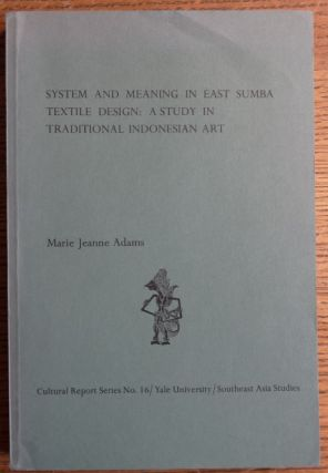 System and Meaning in East Sumba Textile Design: A Study in Traditional Indonesian Art (Cultural...