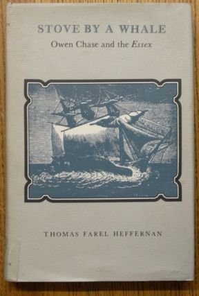 Stove by a Whale: Owen Chase and the Essex. Thomas Farel Heffernan.