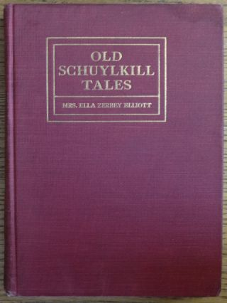 Old Schuylkill Tales: A History of Interesting Events, Traditions and Anecdotes of the Early...