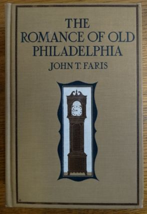 The Romance of Old Philadelphia. John T. Faris