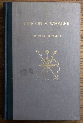 Life on a Whaler, or Antarctic Adventures in The Isle of Desolation. Nathaniel W. Taylor, William...