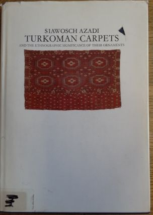 Turkoman Carpets and the ethnographic significance of their ornaments. Siawosch Azadi, Robert Pinner
