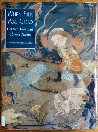 When Silk Was Gold: Central Asian and Chinese Textiles. James C. Y. Watt, Anne E. Wardwell,...