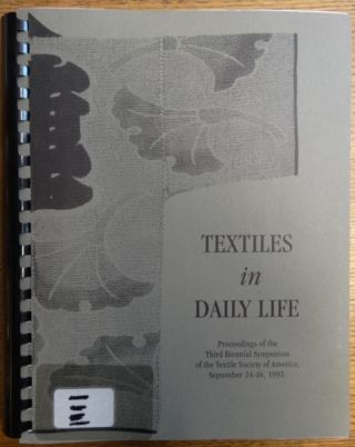 Textiles in Daily Life: Proceedings of the Third Biennial Symposium of the Textile Society of...