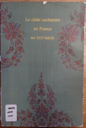 Le Chale Cachemire en France au XIXe Siecle. Monique Levi-Strauss, Gabriel Vial