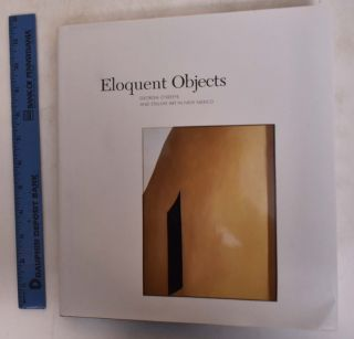 Eloquent Objects: Georgia O'Keeffe and Still-Life Art in New Mexico. Charles C. Eldredge, Joseph...