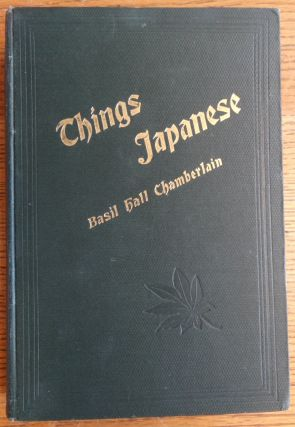 Things Japanese: being Notes on various subjects connected with Japan, For the use of travellers and others. Basil Hall Chamberlain.