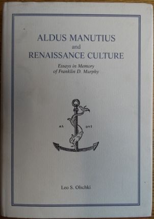 Aldus Manutius and Renaissance Culture: Essays in Memory of Franklin D. Murphy (The Harvard...