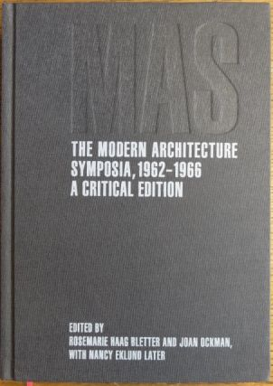 MAS: The Modern Architecture Symposia, 1962-1966 -- A Critical Edition. Rosemarie Haag Bletter,...