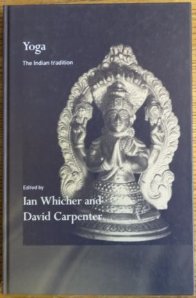 Yoga: The Indian tradition. Ian Whicher, David Carpenter